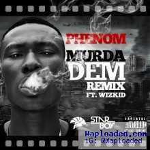 Phenom - Murder Dem Remix (Prod. by Legendury Beatz) ft wizkid